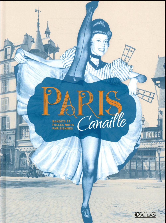 Paris canaille ; bandits et folles nuits parisiennes
