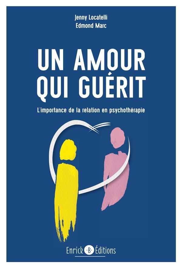 Un amour qui guérit ; l'importance de la relation en psychothérapie