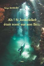 Vente Livre Numérique : Ah ! Si Isokelekel était resté sur son île...  - Robert Serge