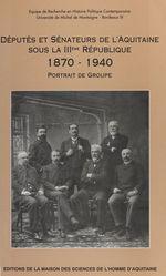 Deputes et senateurs de l'aquitaine sous la iiie republique, 1870-194 0. portrait de groupe