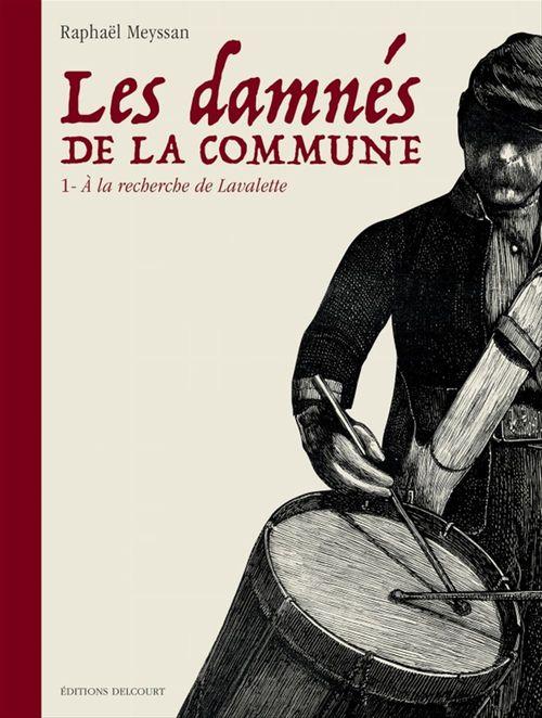 Les damnés de la Commune T.1 ; à la recherche de Lavalette