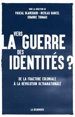 Vente Livre Numérique : Vers la guerre des identités ?  - Pascal BLANCHARD - Dominic THOMAS - Nicolas BANCEL