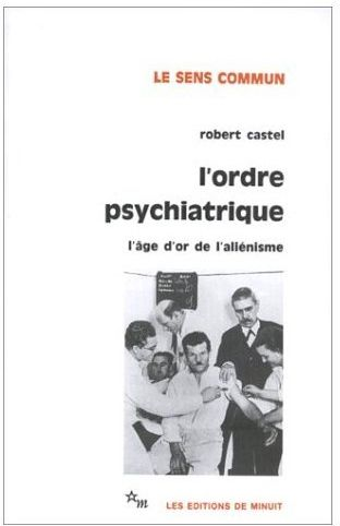 L'ordre psychiatrique ; l'âge d'or de l'allénisme