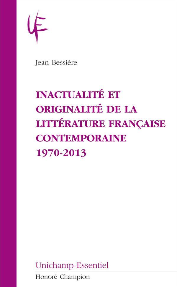 inactualité et originalité de la littérature française contemporaine ; 1970-2013