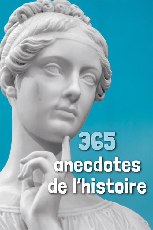 365 anecdotes de l'histoire