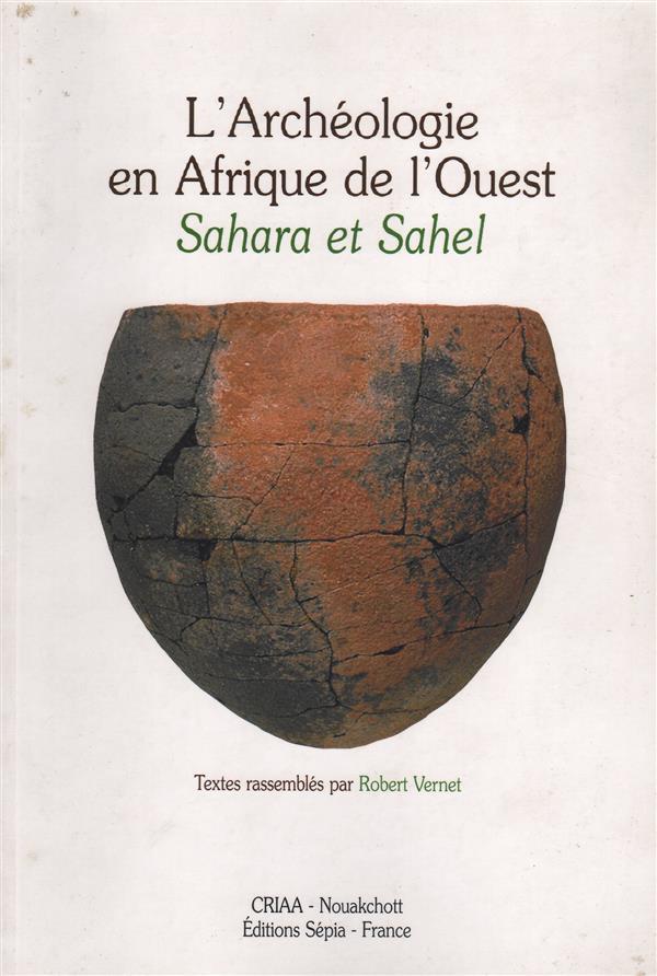 L'archéologie en Afrique de l'Ouest ; Sahara et Sahel