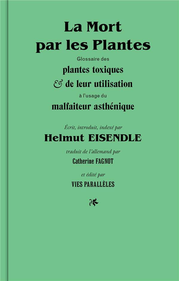 La mort par les plantes ; glossaire des plantes toxiques et de leur utilisation a l'usage du malfaiteur asthénique