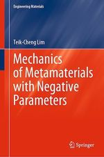 Mechanics of Metamaterials with Negative Parameters  - Teik-Cheng Lim