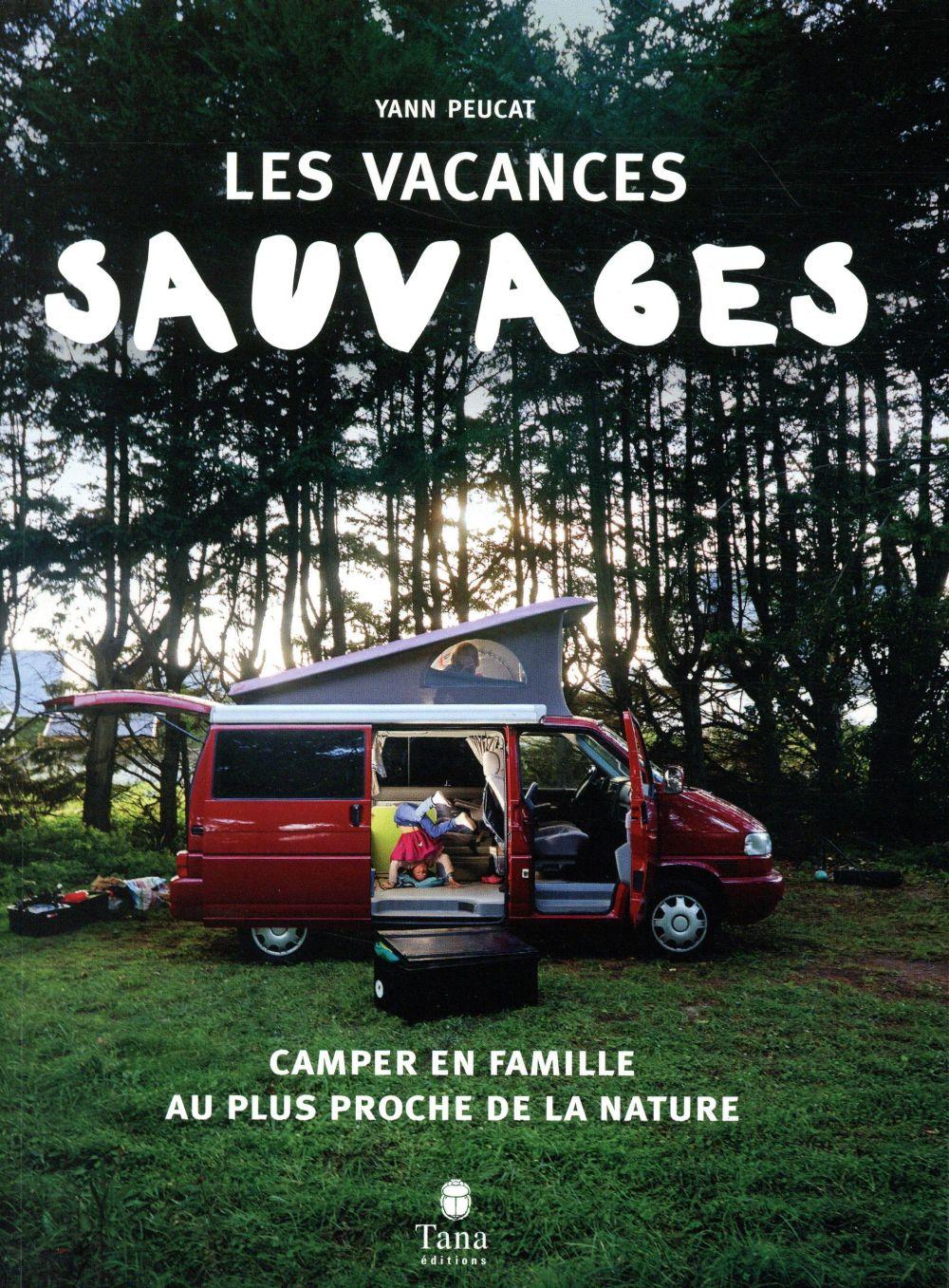 Les vacances sauvages ; camper en famille au plus proche de la nature