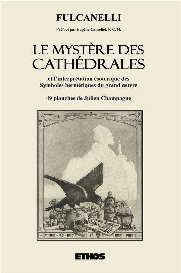 Le mystère des cathédrales ; et l'interprétation ésotérique des symboles hermétiques du grand oeuvre
