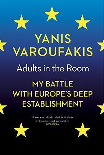 ADULTS IN THE ROOM - MY STRUGGLE WITH EUROPE''S DEEP ESTABLISHMENT