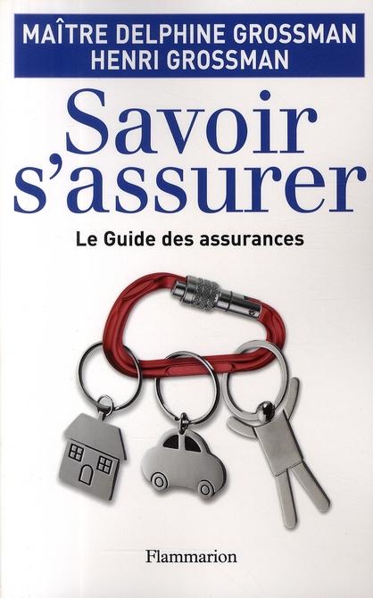Savoir s'assurer ; le guide des assurances