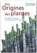 Aux origines des plantes t.1 ; des plantes anciennes à la botanique du XXI siècle