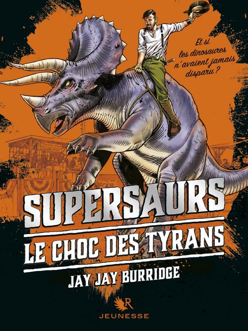 Supersaurs T.3 ; le choc des tyrans