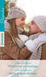 Vente Livre Numérique : Ombre sur un mariage - Idylle à Santa Barbara  - Lynne Marshall - Sarah Morgan