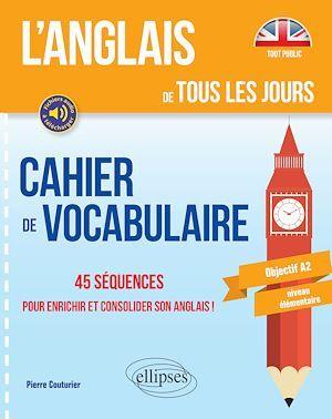 L´anglais de tous les jours. Cahier de vocabulaire. 45 séquences pour enrichir et consolider son anglais ! Objectif A2