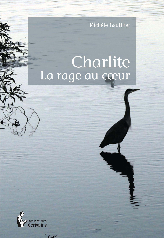 Charlite ; la rage au coeur