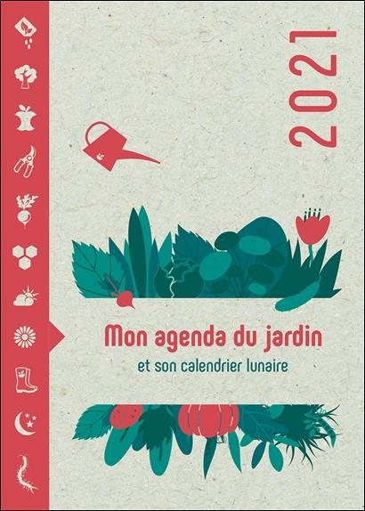 Calendrier Lunaire Jardin 2021 Mon agenda du jardin 2021 et son calendrier lunaire   Bernard