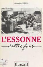 L'Essonne autrefois  - Geneviève Averso - Collectif