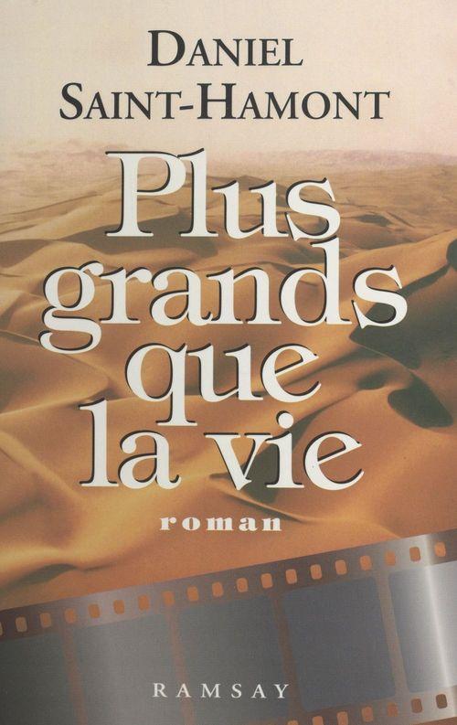 Plus grands que la vie  - Daniel Saint-Hamont