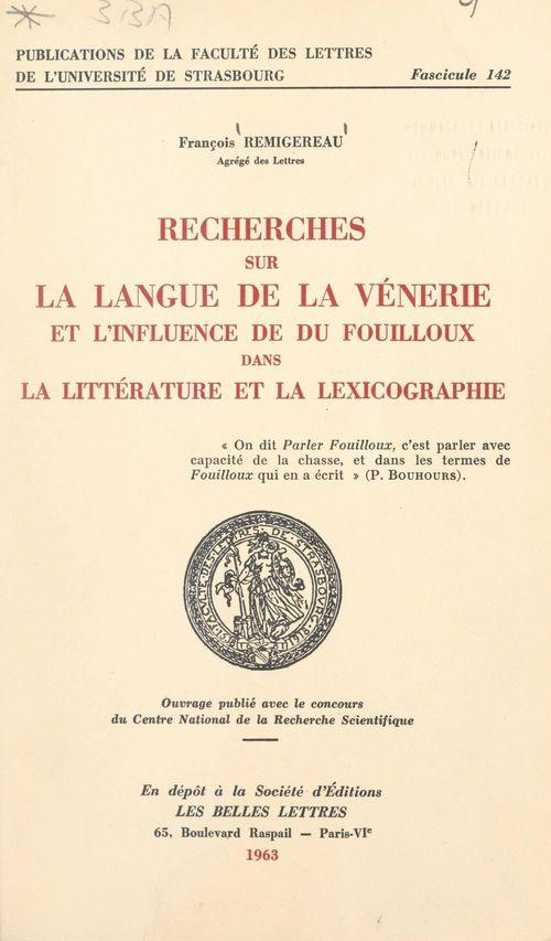 Recherches sur la langue de la vénerie et l'influence de Du Fouilloux dans la littérature et la lexicographie