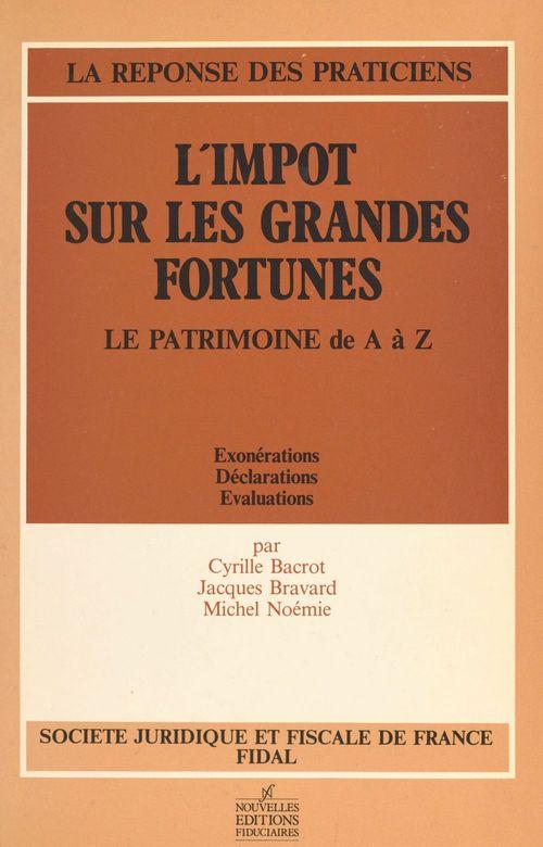 L'impôt sur les grandes fortunes. Le patrimoine de A à Z : exonérations, déclarations, évaluations