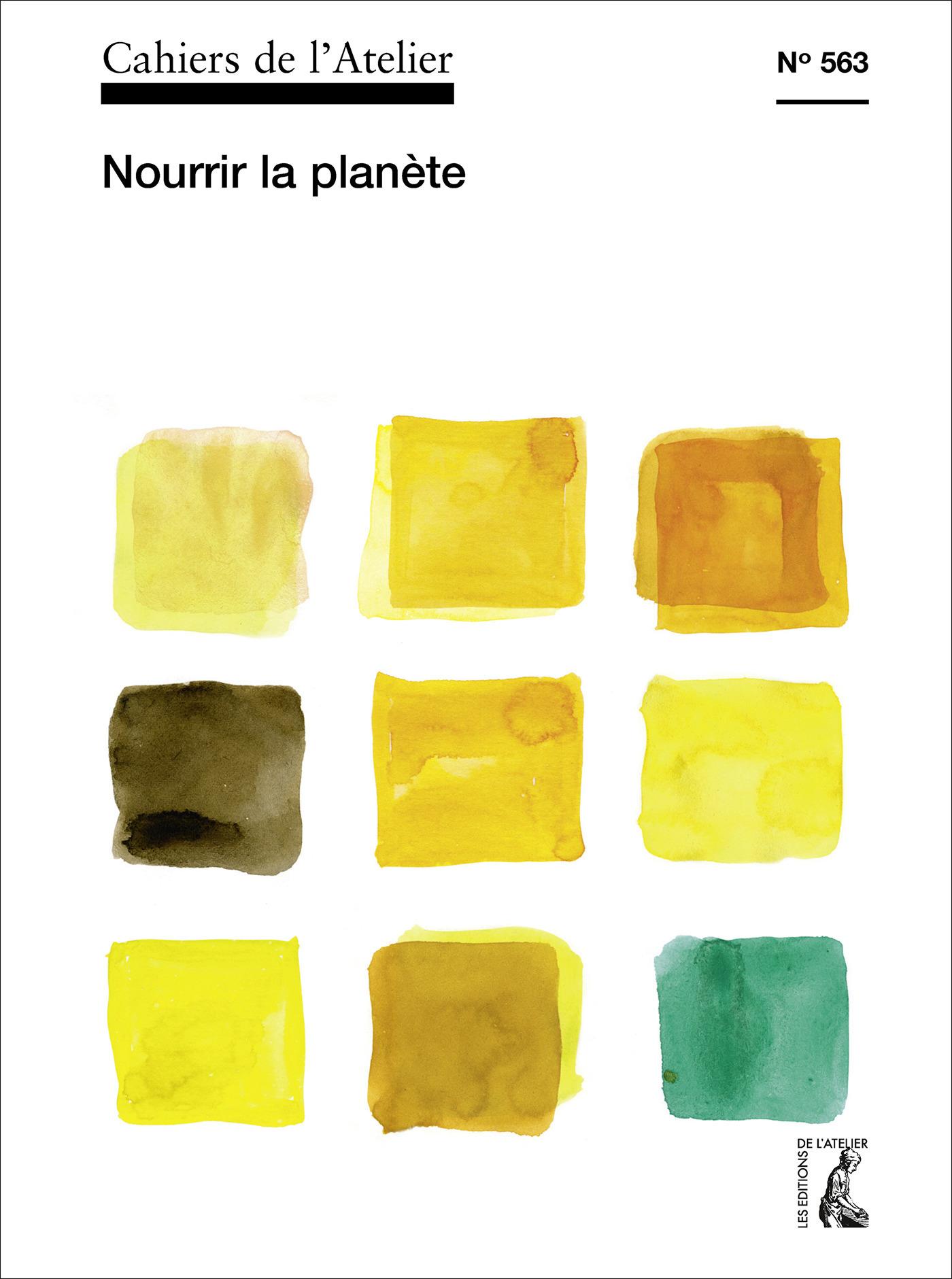 Cahiers de l'atelier N.563 ; nourrir la planète