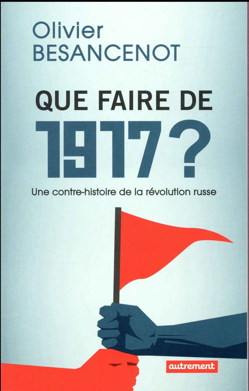 Que faire de 1917 ? une contre-histoire de la révolution russe