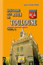 Histoire des rues de toulouse t.2 ; monuments, institutions, habitants