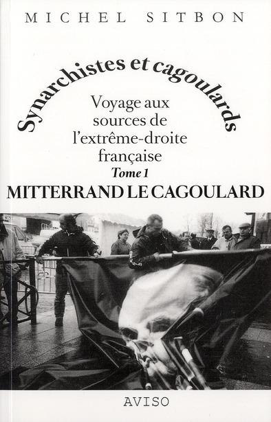 Mitterrand le cagoulard ; voyage aux sources de l'extrême-droite française t.1