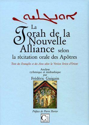 La Torah de la nouvelle alliance selon la récitation orale des apôtres ; texte des Evangiles et des Actes selon la Version Stricte d'Orient