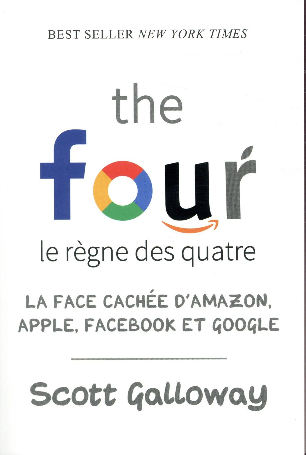 The four ; le règne des quatre ; la face cachée d'Amazon, Apple, Facebook et Google