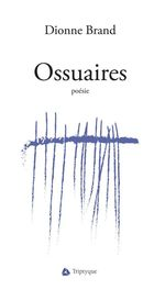 Ossuaires  - Dionne Brand