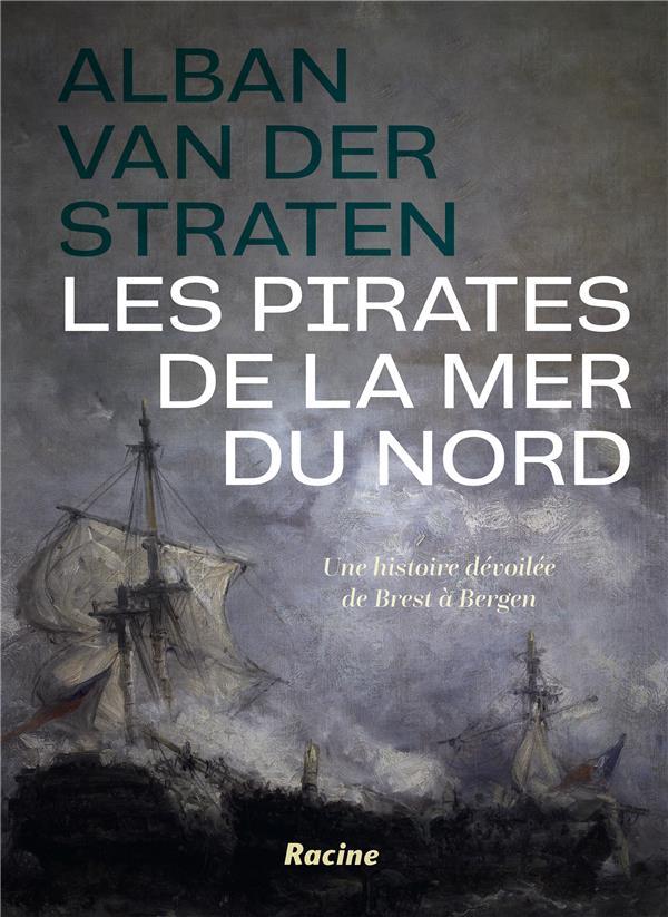 Les pirates de la mer du nord ; une histoire dévoilée de Brest à Bergen