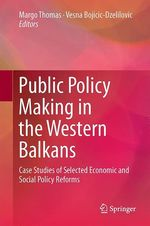 Public Policy Making in the Western Balkans  - Margo Thomas - Vesna Bojicic-Dzelilovic
