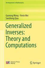 Generalized Inverses: Theory and Computations  - Sanzheng Qiao - Yimin Wei - Guorong Wang