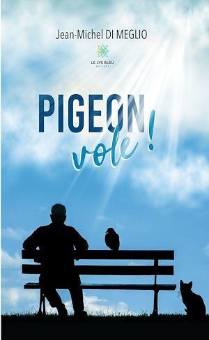 Pigeon vole !  - Jean-Michel Di Meglio