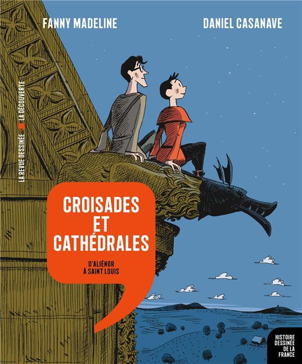 Histoire dessinee de la france n.7 ; croisades et cathedrales : d'alienor a saint louis