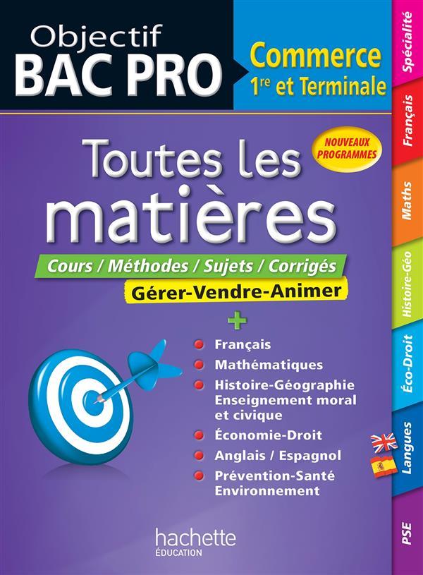 OBJECTIF BAC PRO ; toutes les matières ; 1ere et terminale bac pro commerce