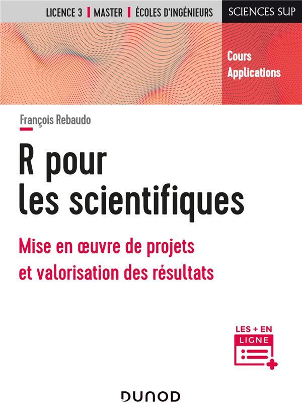 R pour les scientifiques ; mise en oeuvre de projets et valorisation des résultats