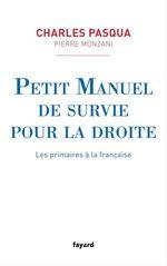 Petit manuel de survie pour la droite  - Pierre Monzani - Charles Pasqua