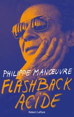 Flashback acide  - Philippe Manoeuvre