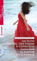 Vente Livre Numérique : Catalina : une femme à conquérir - Le parfum du scandale  - Jules Bennett - Charlene Sands