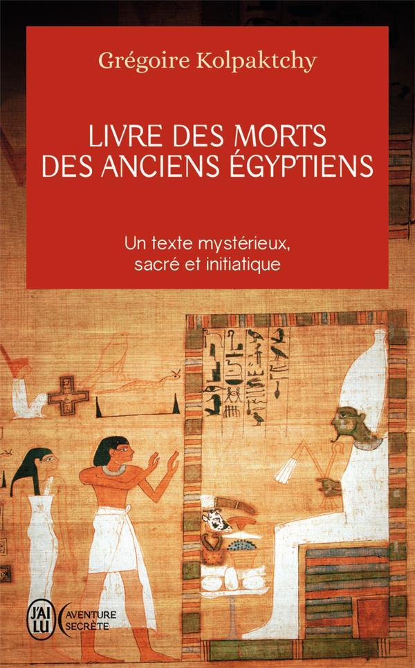 Livre des morts des anciens égyptiens ; un texte mystérieux, sacré et initiatique