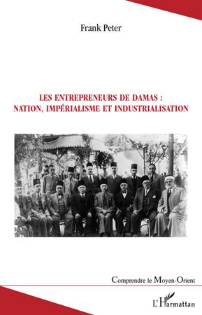 Les entrepreneurs de Damas : nation, impérialisme et industrialisation