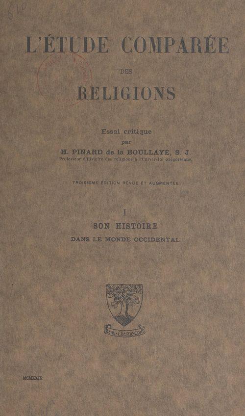 L'étude comparée des religions (1). Son histoire dans le monde occidental  - Henry PINARD DE LA BOULLAYE