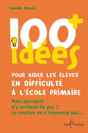 100 idées ; pour aider les élèves en difficulté à l'école primaire