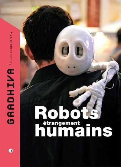 Gradhiva n.15 ; robots etrangement humains