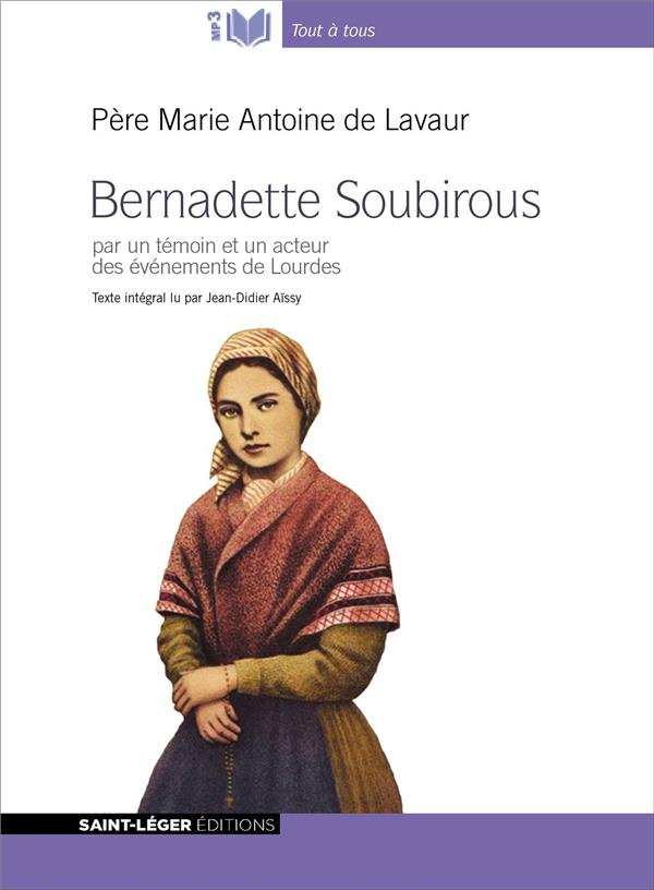 BERNADETTE SOUBIROUS  -  PAR UN TEMOIN ET UN ACTEUR DES EVENEMENTS DE LOURDES