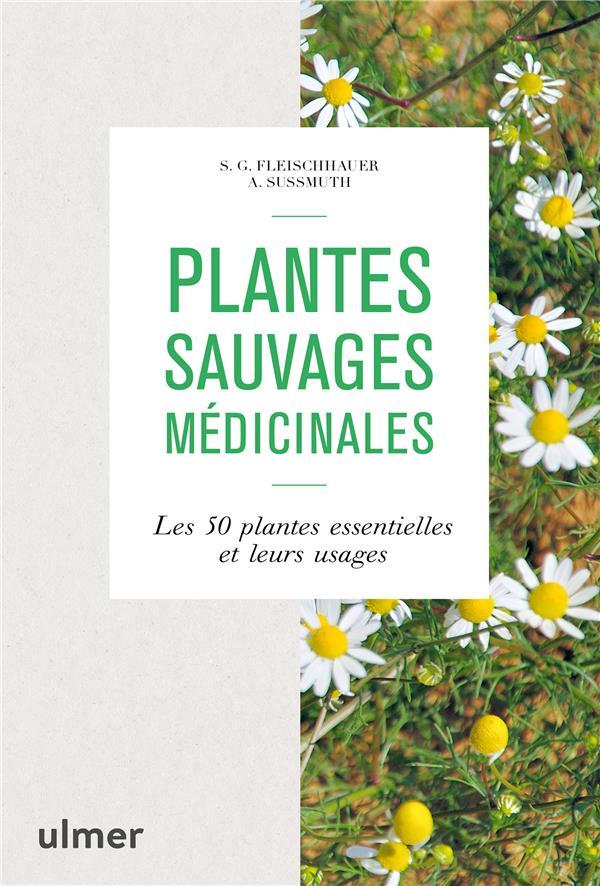 Plantes sauvages médicinales ; les 50 plantes essentielles et leurs usages
